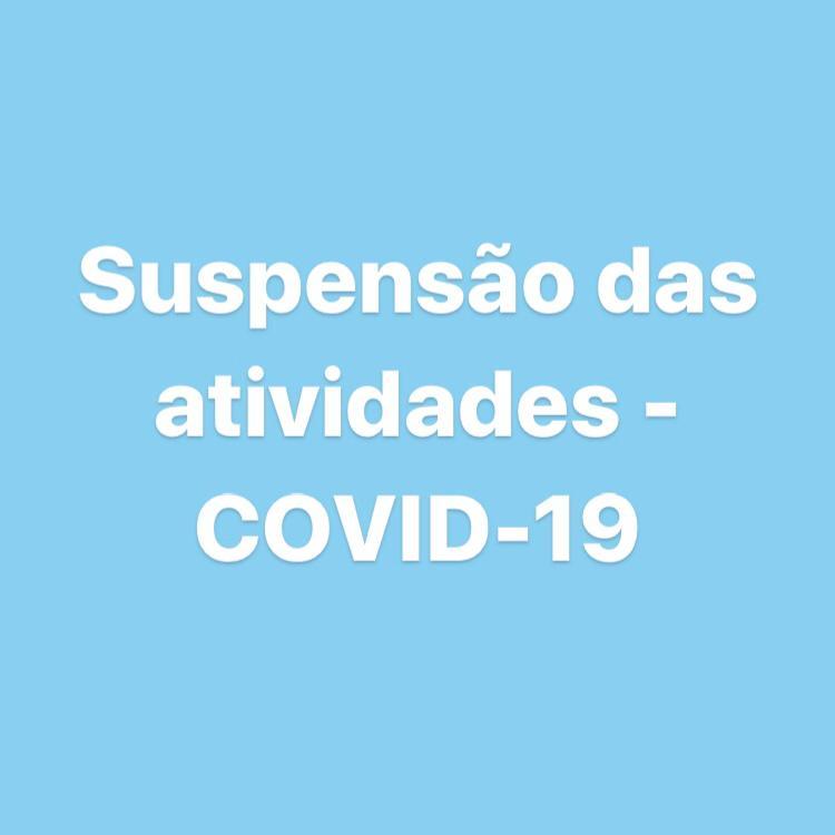 Suspensão das atividades – COVID-19
